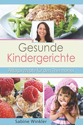 Gesunde Kindergerichte - Alltagsrezepte für den Thermomix