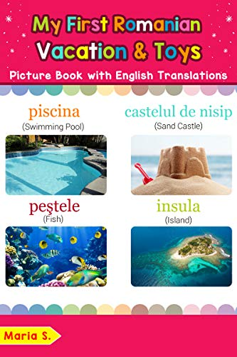 My First Romanian Vacation & Toys Picture Book with English Translations: Bilingual Early Learning & Easy Teaching Romanian Books for Kids (Teach & Learn ... words for Children 24) (English Edition)