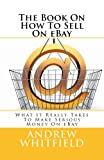 The Book On How To Sell On eBay (English Edition)
