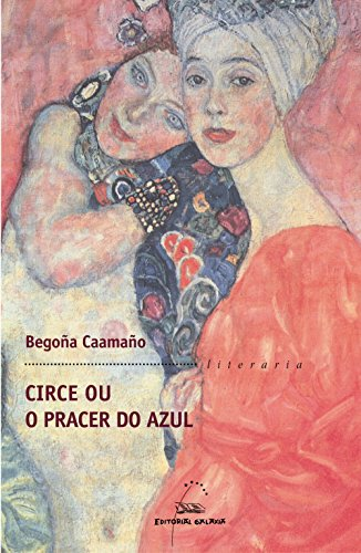 Circe ou o pracer do azul (Literaria Book 278) (Galician Edition) por Begoña Caamaño