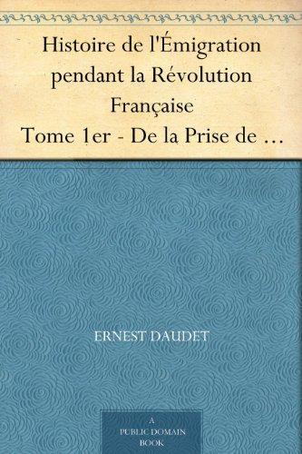Couverture du livre Histoire de l'Émigration pendant la Révolution Française Tome 1er - De la Prise de la Bastille au 18 fructidor