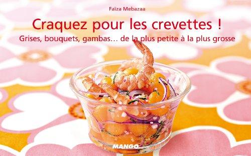 Craquez pour les crevettes ! : Grises, bouquets, gambas... de la plus petite à la plus grosse par Faïza Mebazaa