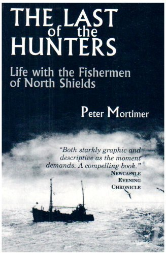 The Last of the Hunters: Life with the Fishermen of North Shields: 1 by Peter Mortimer ( 2006 ) Paperback