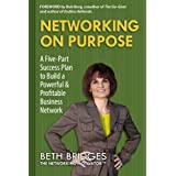 Networking on Purpose: A Five-Part Success Plan to Build a Powerful and Profitable Business Network (English Edition)