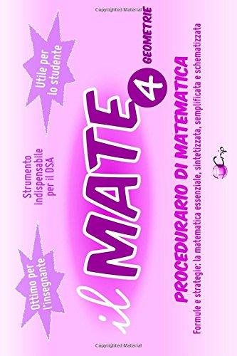 Il MATE 4 - Geometrie: PROCEDURARIO di MATEMATICA - Formule e strategie: la matematica essenziale, sintetizzata, semplificata e schematizzata