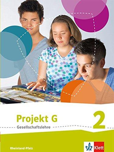 Projekt G Gesellschaftslehre 2. Ausgabe Rheinland-Pfalz: Schülerbuch Klasse 7/8 (Projekt G Gesellschaftslehre. Ausgabe für Rheinland-Pfalz ab 2015) (Klasse 2. Sozialkunde)