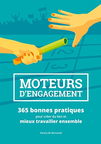 Moteurs d'engagement: 365 bonnes pratiques pour crer du lien et mieux travailler ensemble