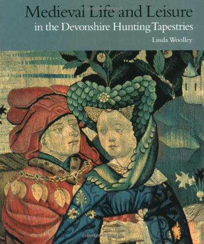 Medieval Life and Leisure: in the Devonshire Hunting Tapestries