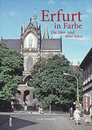 Erfurt in Farbe: Die 50er- und 60er-Jahre (Sutton Archivbilder)