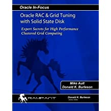 Oracle RAC & Grid Tuning with Solid-state Disk: Expert Secrets for High Performance Clustered Grid Computing (Oracle In-Focus series) (Volume 17) by Mike Ault (2006-01-01)