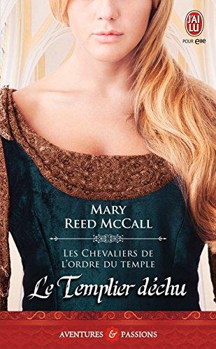 Les chevaliers de l'ordre du Temple (Tome 3) - Le Templier déchu (J'ai lu Aventures & Passions t. 9024) par Mary Reed McCall
