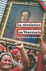 La Révolution au Venezuela - Une histoire populaire de George Ciccariello-Maher