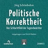 Politische Korrektheit - Das Schlachtfeld der Tugendw?chter (H?RB?CHER DES SKEPTISCHEN DENKENS)