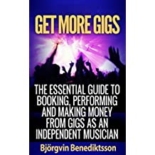 Get More Gigs: The Essential Guide To Booking, Performing And Making Money From Gigs As An Independent Musician (English Edition)