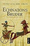 Echnatons Bruder - Der Pharao und der Prophet: Historischer Roman - Heinz-Joachim Simon