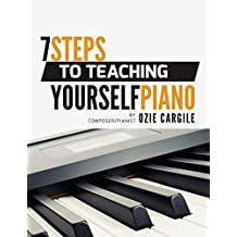 7 Steps to Teaching Yourself Piano: Realize Your Piano Dreams (English Edition)