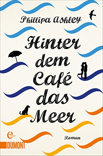 Hinter dem Café das Meer: Roman (Das-Café-am-Meer-Reihe 1)