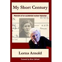 My Short Century by Lorna Arnold (2012-04-15)