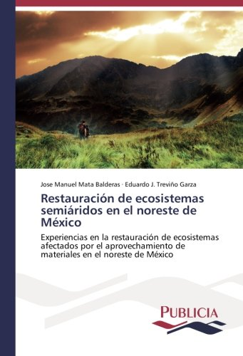 Restauración de ecosistemas semiáridos en el noreste de México