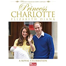 Princess Charlotte Elizabeth Diana: A Royal Celebration 2015 (Royal Baby)
