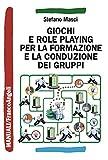 Giochi e role playing per la formazione e la conduzione dei gruppi (Manuali)