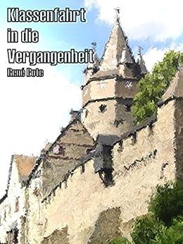 Klassenfahrt in die Vergangenheit (German Edition) by [Bote, René]