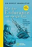 Mit der Endurance ins ewige Eis: Meine Antarktisexpedition 1914-1917 - Ernest Shackleton