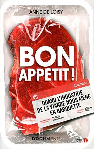 Bon appétit ! : Quand l'industrie de la viande nous mène en barquette par Anne de Loisy