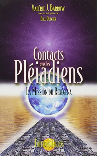 Contacts avec les Pléiadiens - La mission du Rexégéna par Valérie J. Barrow