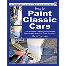 How to Paint Classic Cars: Tips, techniques & step-by-step procedures for preparation & painting (English Edition)
