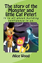The story of the Monster and little Cat Peter!: It is all about building confidence in us.(ages 9-12)
