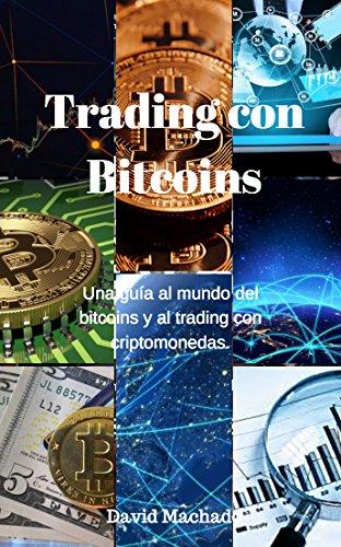Introducción al Trading con Bitcoins: Una guía al mundo del bitcoin y al trading con criptomonedas.