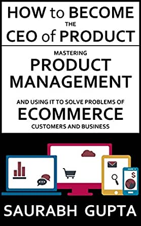 How to become the CEO of Product: Mastering Product Management and using it  to solve problems of Ecommerce customers and business (Building products