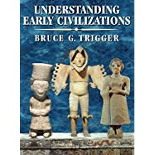 Understanding Early Civilizations: A Comparative Study by Bruce G. Trigger (2007-04-16)