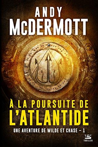 A la poursuite de l'Atlantide (Une aventure de Eddie Chase et Nina Wilde, Tome1) - Andy McDermott