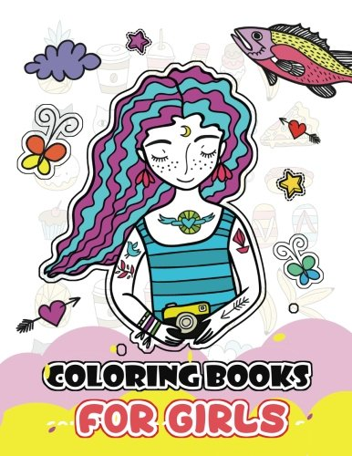 Coloring Books For Girls: Cute Girls, Desserts, Animals, Phone, Tree, Unicorn, Flower and more.. for Kids, Girls Ages 8-12,4-8: Volume 1 (Coloring Books For Girls Ages 8-12)