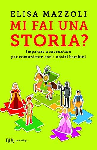Mi fai una storia? Imparare a raccontare per comunicare con i nostri bambini