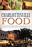 Charlottesville Food:: A History of Eating Local in Jefferson's City (American Palate) by Casey Ireland (2014) Paperback