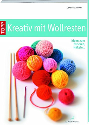 Kreativ mit Wollresten: Ideen zum Stricken, Häkeln... (DC International)