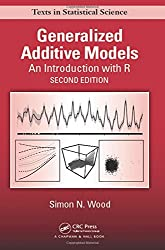 Generalized Additive Models: An Introduction with R, Second Edition (Chapman & Hall/CRC Texts in Statistical Science)