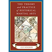 The Theory and Practice of Historical Martial Arts (English Edition)