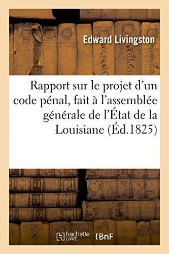 Rapport sur le projet d'un code pénal, fait à l'assemblée générale de l'État de la Louisiane ,: suivi des Observations sur les conditions nécessaires à la perfection d'un code pénal