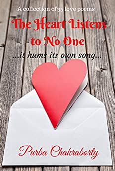 The Heart Listens to No One: it hums its own song by [Chakraborty, Purba]