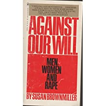 Against Our Will: Men, Women and Rape by Susan Brownmiller (1980-08-01)