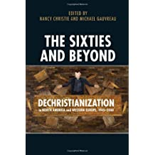 The Sixties and Beyond: Dechristianization in North America and Western Europe, 1945-2000
