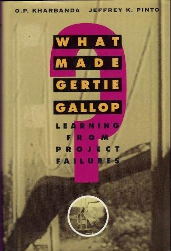 What Made Gertie Gallop? : Learning From Project Failures by O P Kharbanda (1996-10-01)