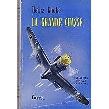 La grande chasse. livre de bord d'un pilote allemand. - die grosse jagd. - traduit par max roth.