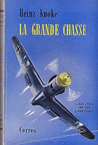 Heinz Knoke - La grande chasse. livre de bord d'un