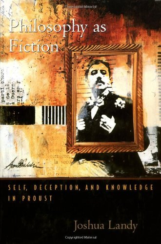 Philosophy As Fiction: Self, Deception, and Knowledge in Proust (English Edition)