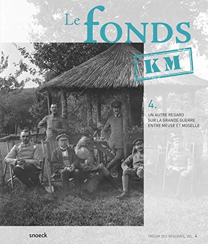 Le fonds KM : Un autre regard sur la Grande Guerre entre Meuse et Moselle par  Collectif